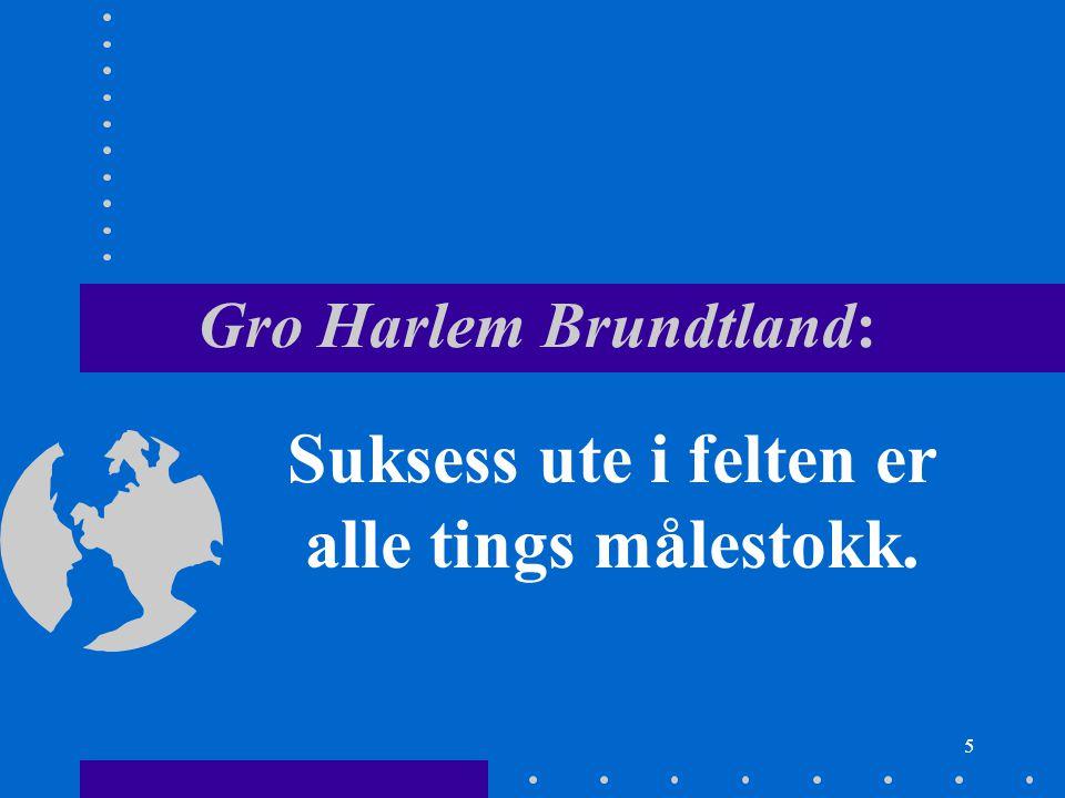 5 Gro Harlem Brundtland: Suksess ute i felten er alle tings målestokk.