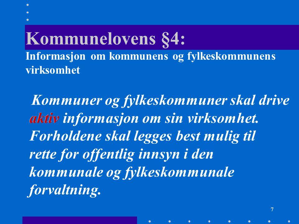 7 Kommunelovens §4: Informasjon om kommunens og fylkeskommunens virksomhet Kommuner og fylkeskommuner skal drive aktiv informasjon om sin virksomhet.