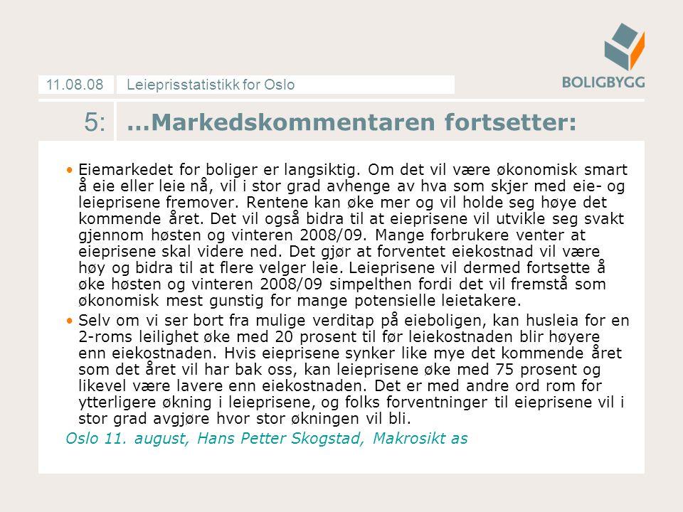 Leieprisstatistikk for Oslo11.08.08 5: …Markedskommentaren fortsetter: Eiemarkedet for boliger er langsiktig. Om det vil være økonomisk smart å eie el
