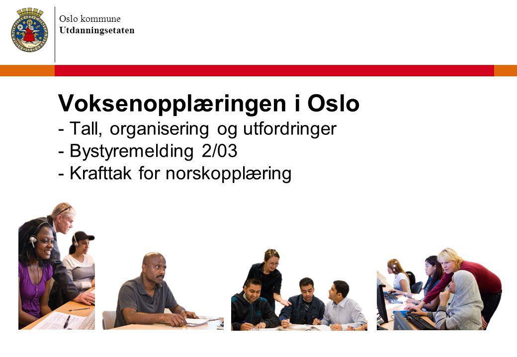 Oslo kommune Utdanningsetaten Voksenopplæringen i Oslo - Tall, organisering og utfordringer - Bystyremelding 2/03 - Krafttak for norskopplæring