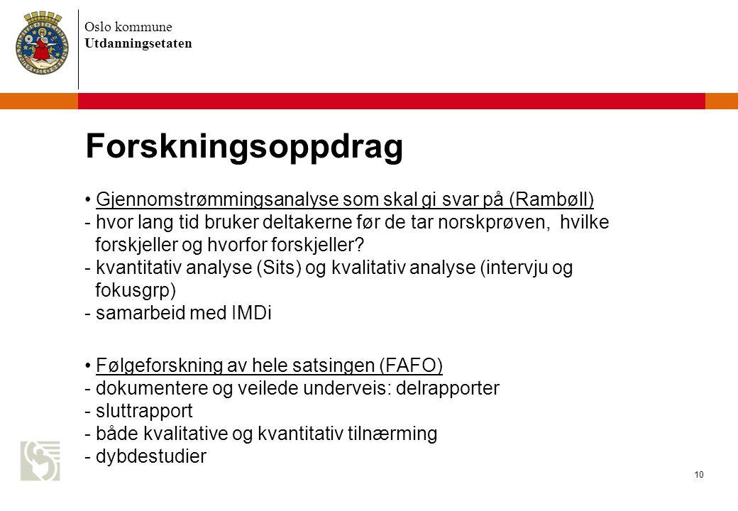 Oslo kommune Utdanningsetaten 10 Forskningsoppdrag Gjennomstrømmingsanalyse som skal gi svar på (Rambøll) - hvor lang tid bruker deltakerne før de tar