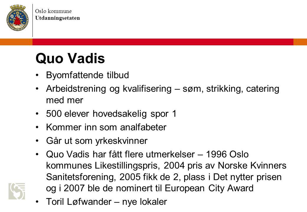 Oslo kommune Utdanningsetaten Quo Vadis Byomfattende tilbud Arbeidstrening og kvalifisering – søm, strikking, catering med mer 500 elever hovedsakelig