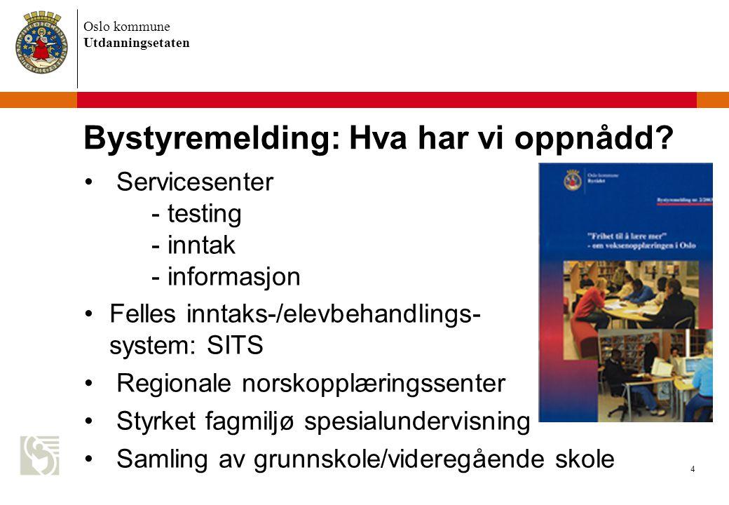 Oslo kommune Utdanningsetaten 4 Bystyremelding: Hva har vi oppnådd? Servicesenter - testing - inntak - informasjon Felles inntaks-/elevbehandlings- sy