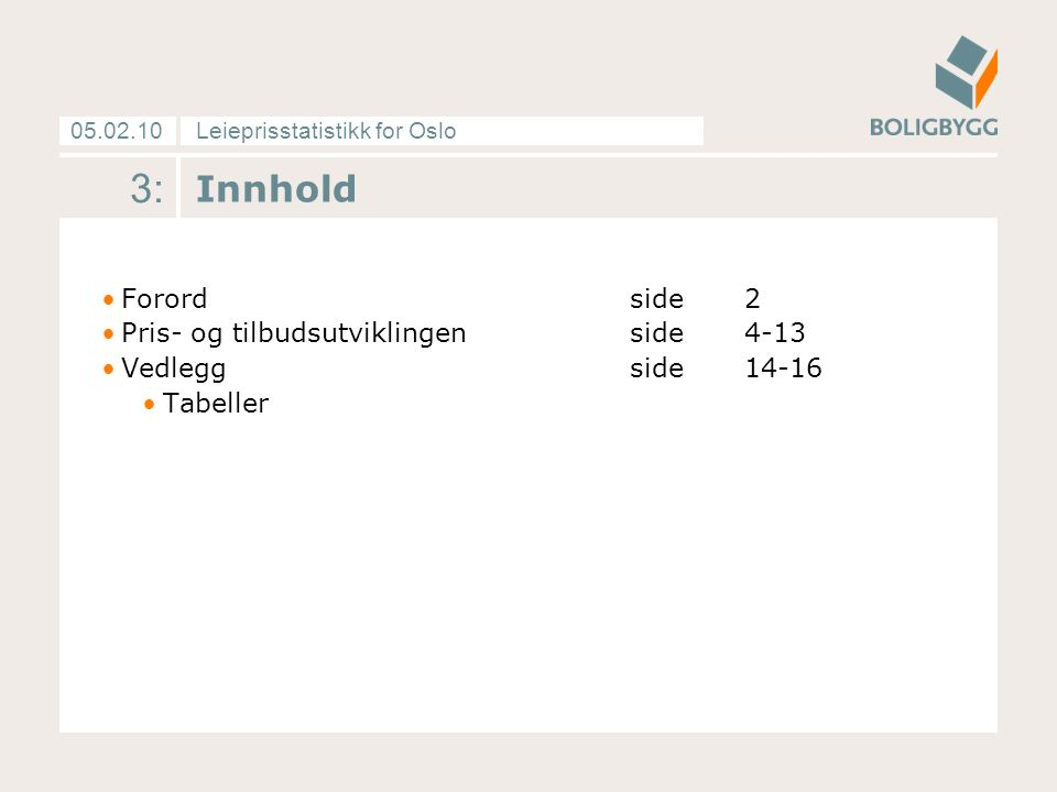 Leieprisstatistikk for Oslo05.02.10 3: Innhold Forordside 2 Pris- og tilbudsutviklingenside 4-13 Vedleggside 14-16 Tabeller