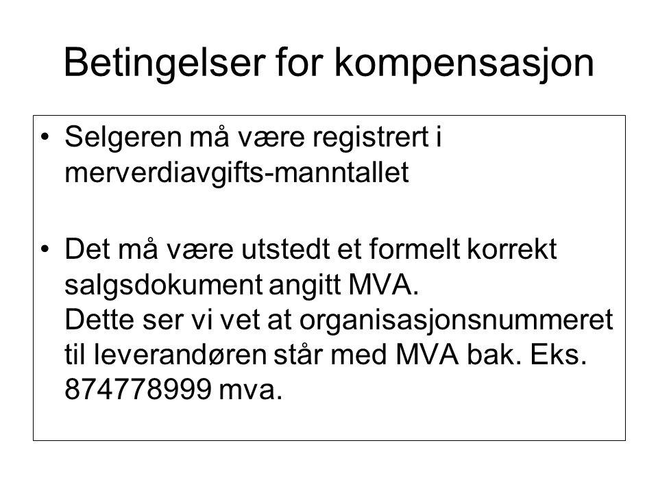 Betingelser for kompensasjon Selgeren må være registrert i merverdiavgifts-manntallet Det må være utstedt et formelt korrekt salgsdokument angitt MVA.