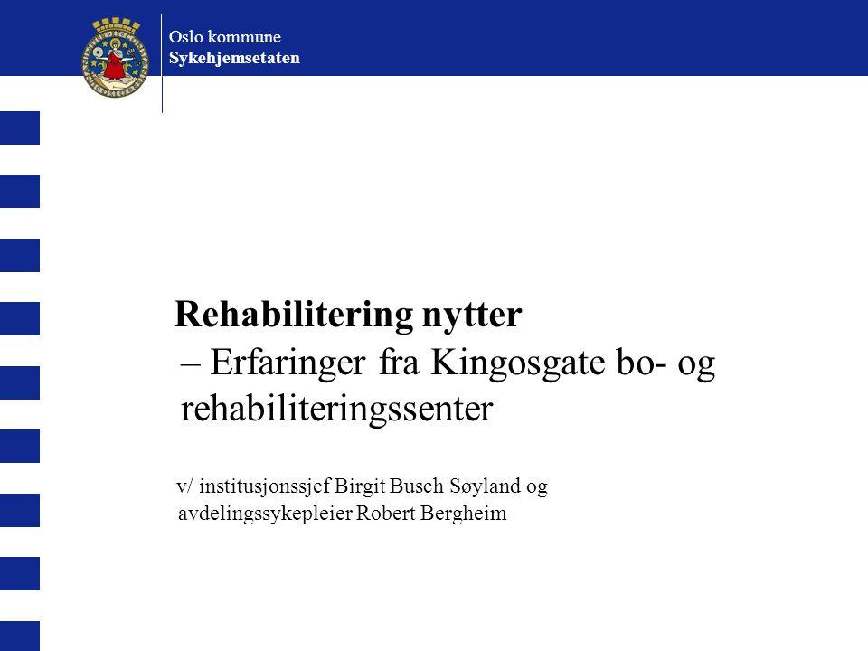 Rehabilitering nytter – Erfaringer fra Kingosgate bo- og rehabiliteringssenter v/ institusjonssjef Birgit Busch Søyland og avdelingssykepleier Robert