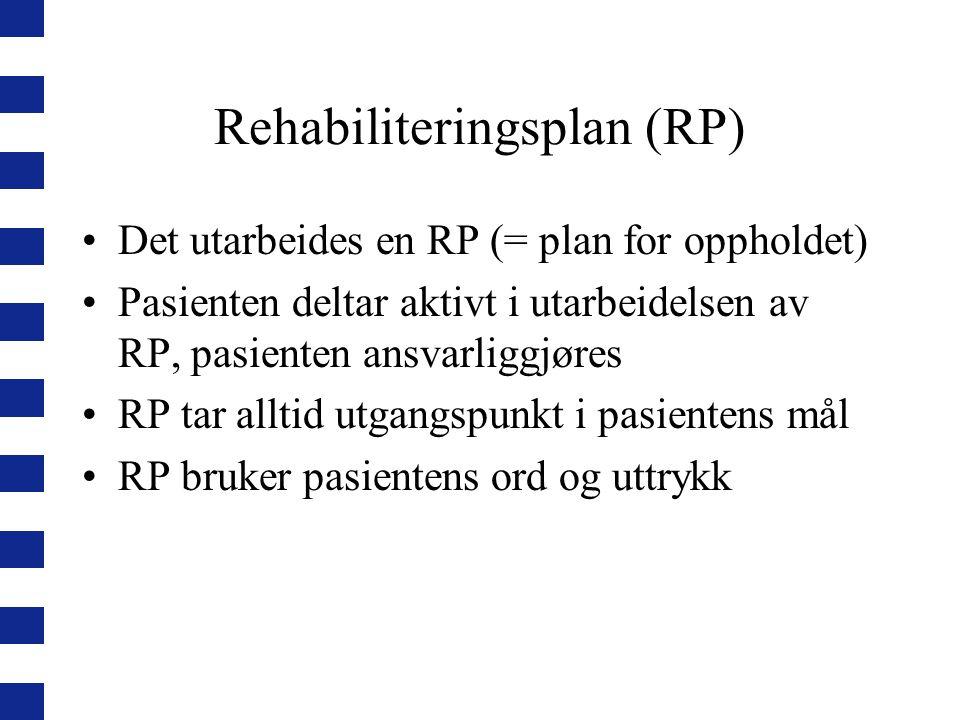 Rehabiliteringsplan (RP) Det utarbeides en RP (= plan for oppholdet) Pasienten deltar aktivt i utarbeidelsen av RP, pasienten ansvarliggjøres RP tar a