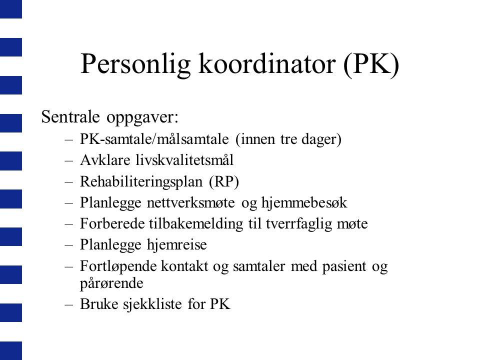 Personlig koordinator (PK) Sentrale oppgaver: –PK-samtale/målsamtale (innen tre dager) –Avklare livskvalitetsmål –Rehabiliteringsplan (RP) –Planlegge