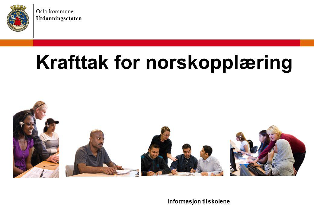 Oslo kommune Utdanningsetaten Krafttak for norskopplæring Informasjon til skolene