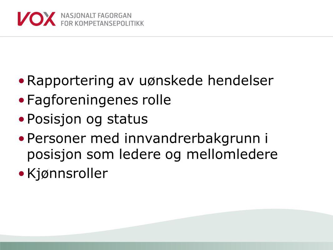 * Rapportering av uønskede hendelser Fagforeningenes rolle Posisjon og status Personer med innvandrerbakgrunn i posisjon som ledere og mellomledere Kj