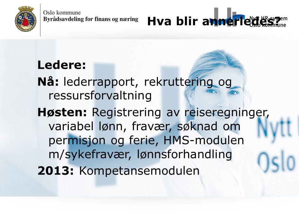 Ledere: Nå: lederrapport, rekruttering og ressursforvaltning Høsten: Registrering av reiseregninger, variabel lønn, fravær, søknad om permisjon og fer