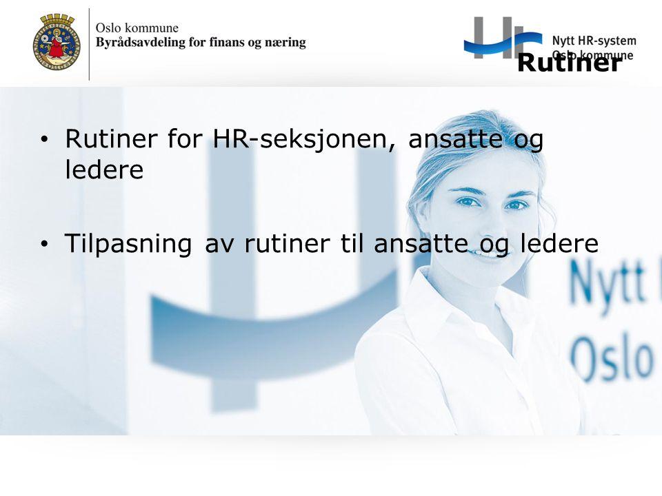 Rutiner Rutiner for HR-seksjonen, ansatte og ledere Tilpasning av rutiner til ansatte og ledere