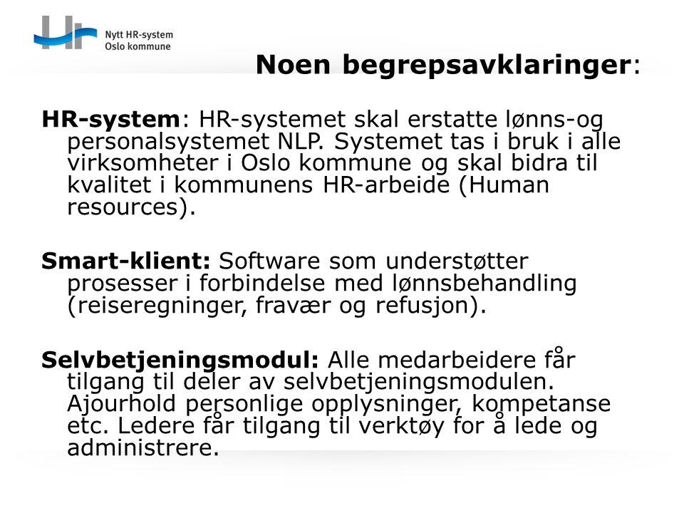 Noen begrepsavklaringer: HR-system: HR-systemet skal erstatte lønns-og personalsystemet NLP. Systemet tas i bruk i alle virksomheter i Oslo kommune og