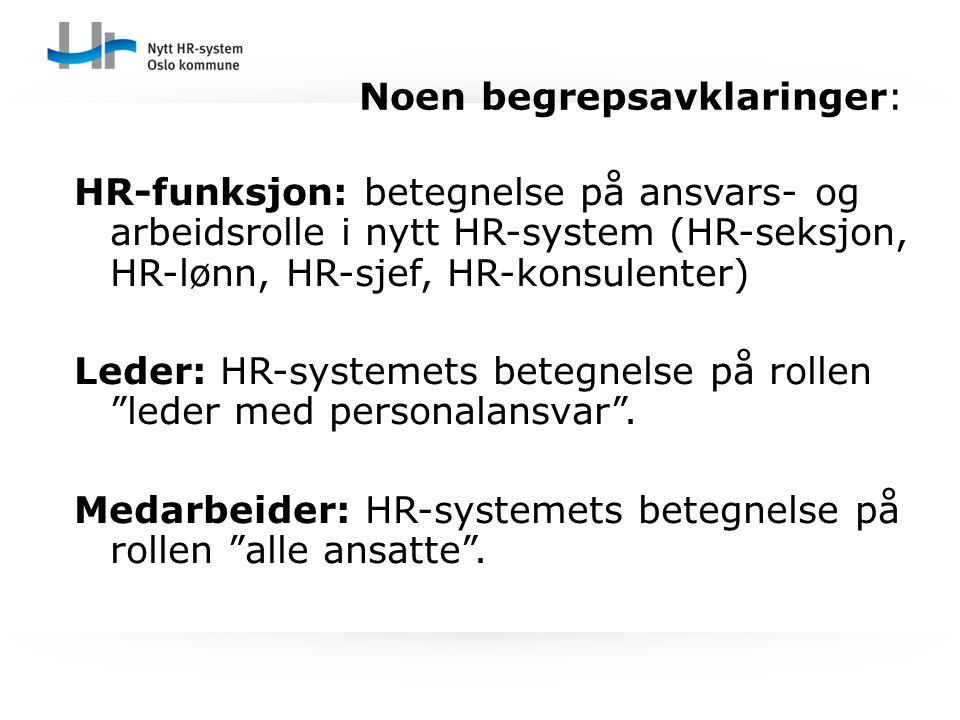 Noen begrepsavklaringer: HR-funksjon: betegnelse på ansvars- og arbeidsrolle i nytt HR-system (HR-seksjon, HR-lønn, HR-sjef, HR-konsulenter) Leder: HR