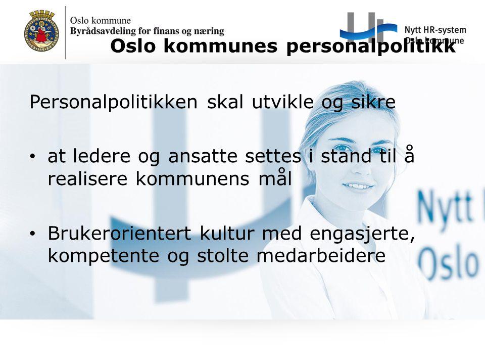 Oslo kommunes personalpolitikk Personalpolitikken skal utvikle og sikre at ledere og ansatte settes i stand til å realisere kommunens mål Brukerorient