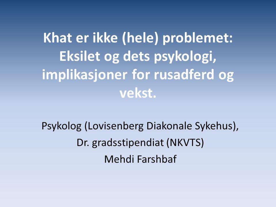 Khat er ikke (hele) problemet: Eksilet og dets psykologi, implikasjoner for rusadferd og vekst. Psykolog (Lovisenberg Diakonale Sykehus), Dr. gradssti