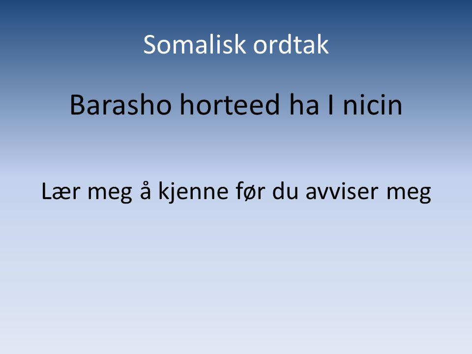 Somalisk ordtak Barasho horteed ha I nicin Lær meg å kjenne før du avviser meg