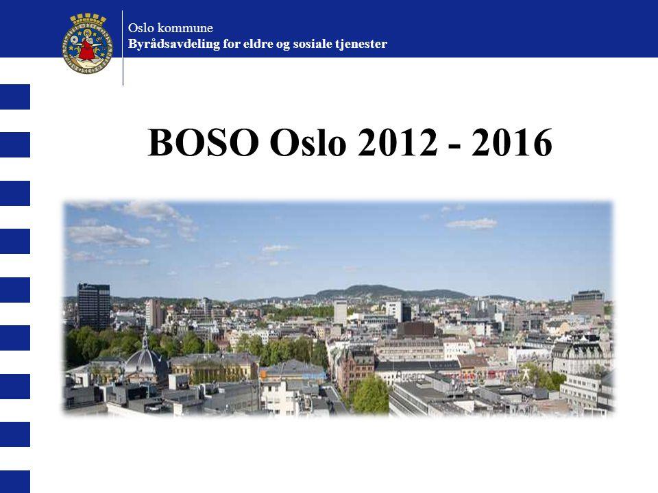 BOSO Oslo 2012 - 2016 Oslo kommune Byrådsavdeling for eldre og sosiale tjenester