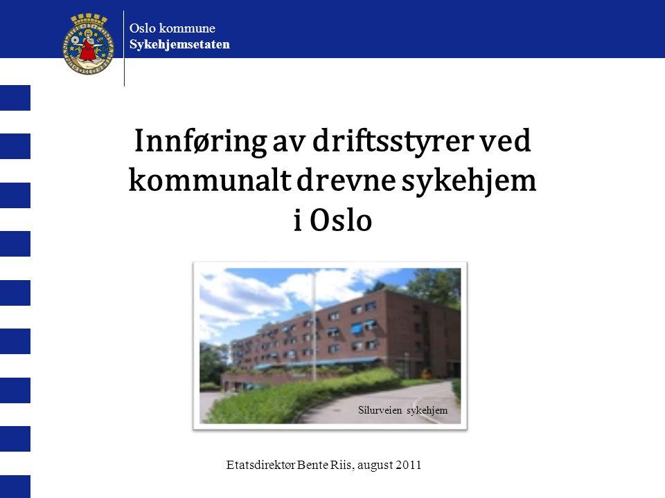 Oslo kommune Sykehjemsetaten Innføring av driftsstyrer ved kommunalt drevne sykehjem i Oslo Silurveien sykehjem Etatsdirektør Bente Riis, august 2011