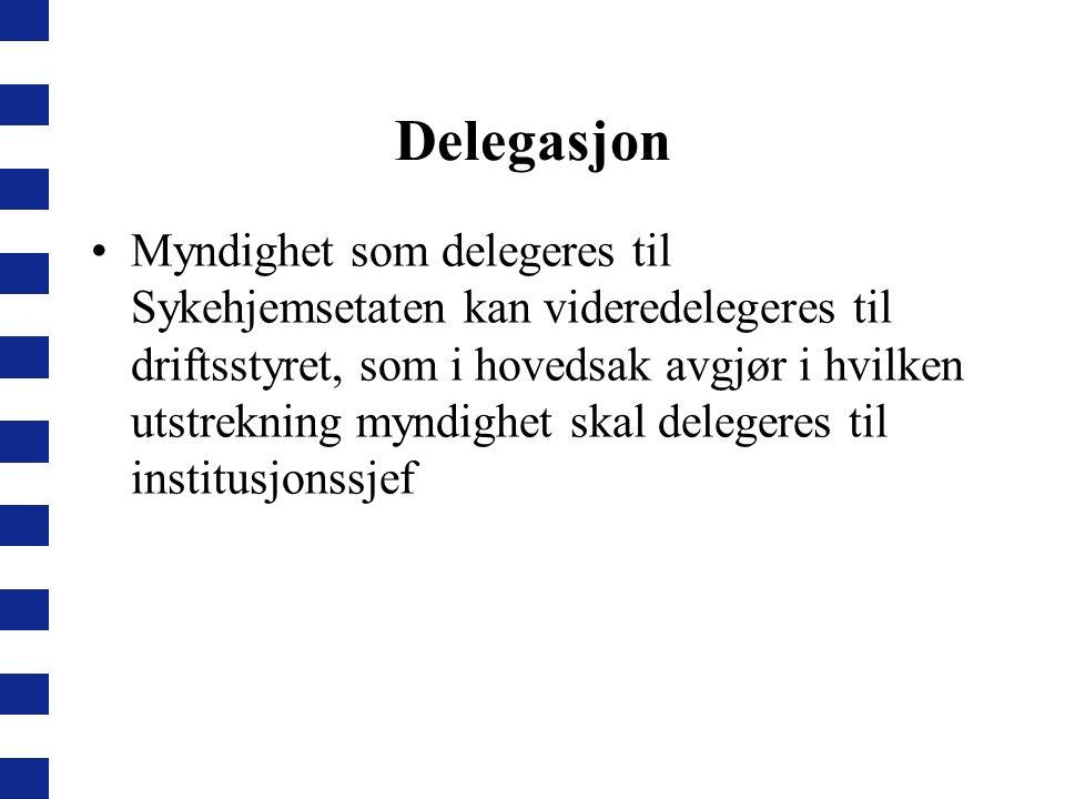 Delegasjon Myndighet som delegeres til Sykehjemsetaten kan videredelegeres til driftsstyret, som i hovedsak avgjør i hvilken utstrekning myndighet skal delegeres til institusjonssjef