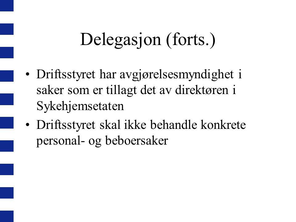 Delegasjon (forts.) Driftsstyret har avgjørelsesmyndighet i saker som er tillagt det av direktøren i Sykehjemsetaten Driftsstyret skal ikke behandle konkrete personal- og beboersaker