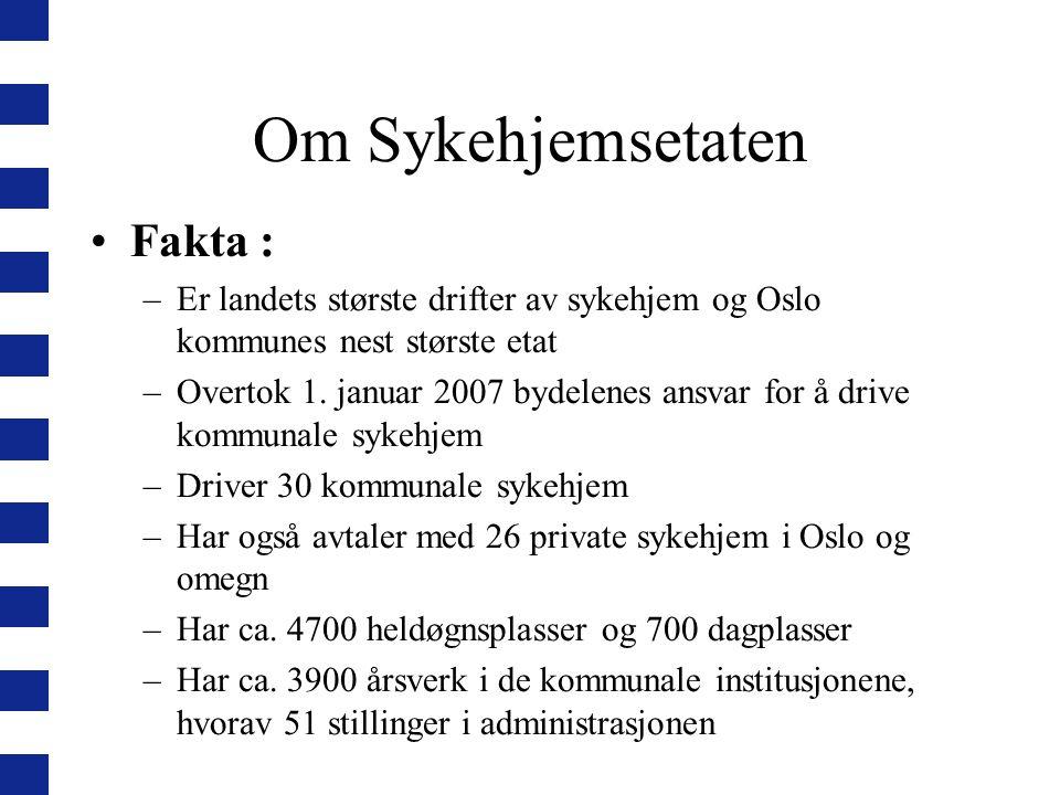 Om Sykehjemsetaten Fakta : –Er landets største drifter av sykehjem og Oslo kommunes nest største etat –Overtok 1. januar 2007 bydelenes ansvar for å d
