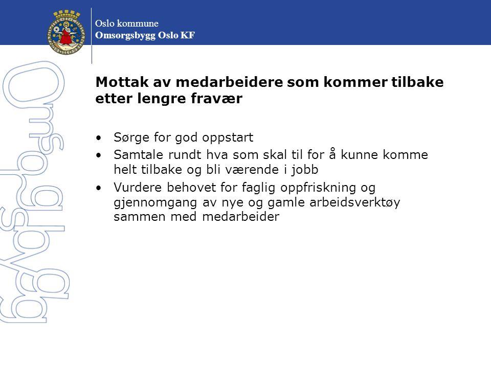 Oslo kommune Omsorgsbygg Oslo KF Mottak av medarbeidere som kommer tilbake etter lengre fravær Sørge for god oppstart Samtale rundt hva som skal til f