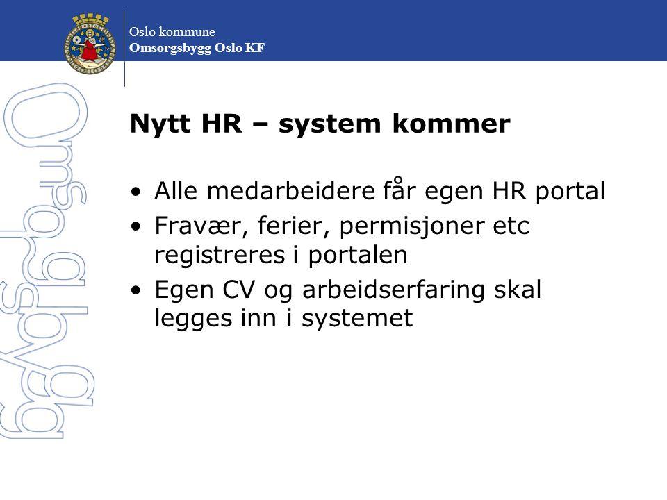 Oslo kommune Omsorgsbygg Oslo KF Nytt HR – system kommer Alle medarbeidere får egen HR portal Fravær, ferier, permisjoner etc registreres i portalen E