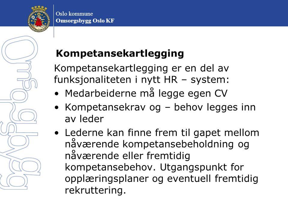 Oslo kommune Omsorgsbygg Oslo KF Kompetansekartlegging Kompetansekartlegging er en del av funksjonaliteten i nytt HR – system: Medarbeiderne må legge
