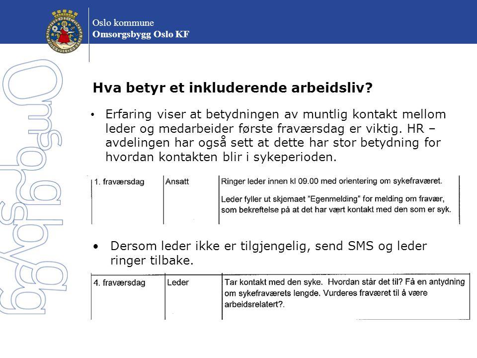 Oslo kommune Omsorgsbygg Oslo KF Hva betyr et inkluderende arbeidsliv? Dersom leder ikke er tilgjengelig, send SMS og leder ringer tilbake. Erfaring v