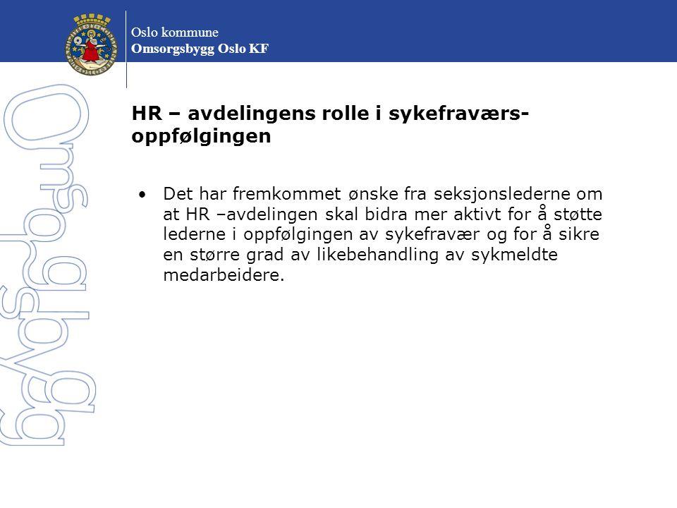 Oslo kommune Omsorgsbygg Oslo KF HR – avdelingens rolle i sykefraværs- oppfølgingen Det har fremkommet ønske fra seksjonslederne om at HR –avdelingen
