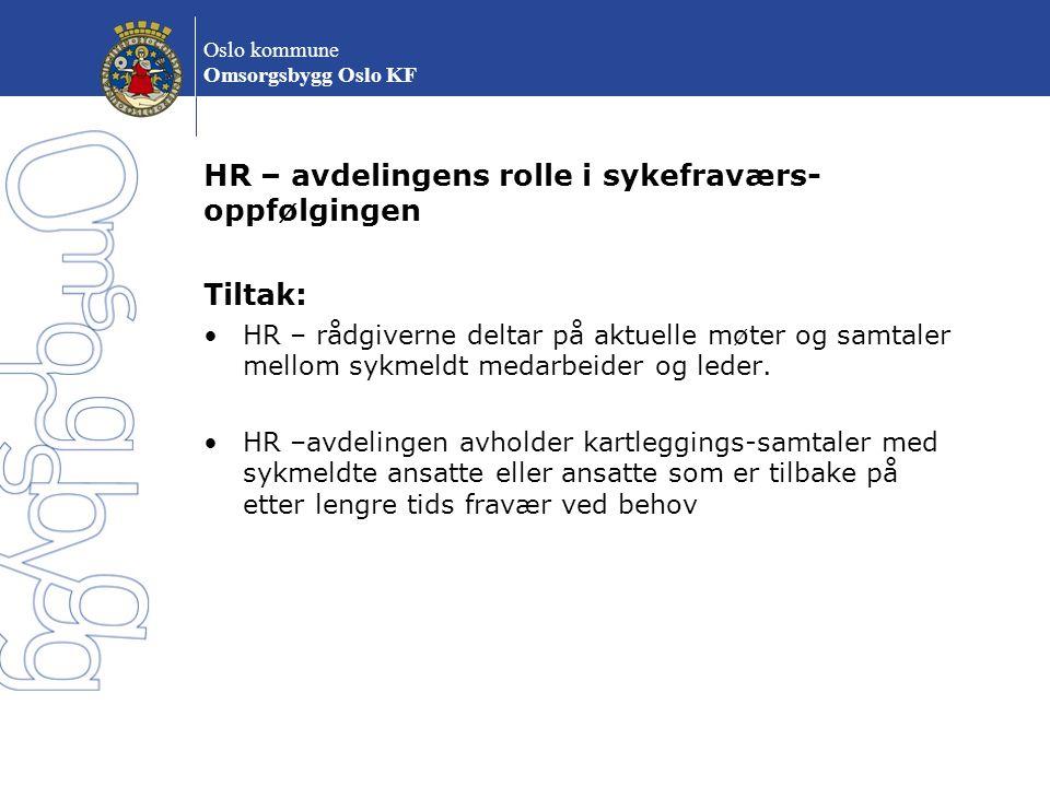 Oslo kommune Omsorgsbygg Oslo KF HR – avdelingens rolle i sykefraværs- oppfølgingen Tiltak: HR – rådgiverne deltar på aktuelle møter og samtaler mello