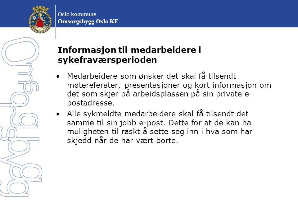 Oslo kommune Omsorgsbygg Oslo KF Informasjon til medarbeidere i sykefraværsperioden Medarbeidere som ønsker det skal få tilsendt møtereferater, presen