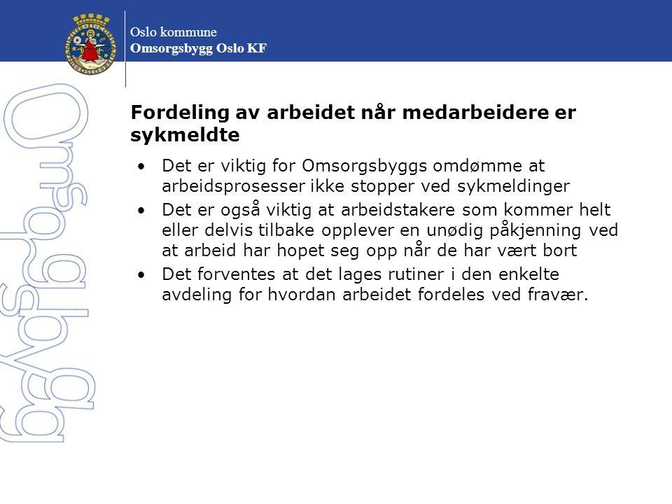 Oslo kommune Omsorgsbygg Oslo KF Fordeling av arbeidet når medarbeidere er sykmeldte Det er viktig for Omsorgsbyggs omdømme at arbeidsprosesser ikke s