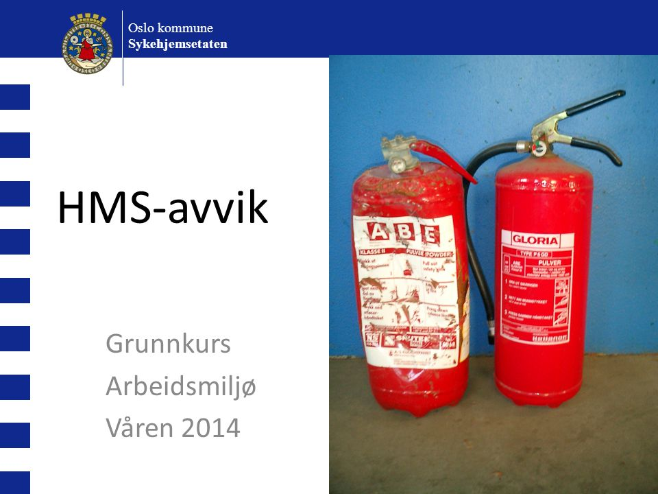 HMS-avvik Grunnkurs Arbeidsmiljø Våren 2014 Oslo kommune Sykehjemsetaten