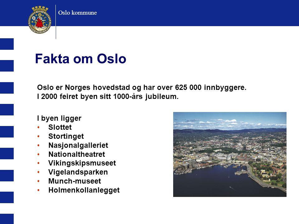 Oslo kommune Fakta om Oslo Oslo er Norges hovedstad og har over 625 000 innbyggere. I 2000 feiret byen sitt 1000-års jubileum. I byen ligger Slottet S