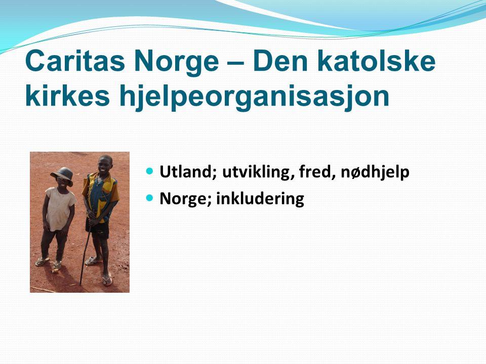 Caritas Norge – Den katolske kirkes hjelpeorganisasjon Utland; utvikling, fred, nødhjelp Norge; inkludering