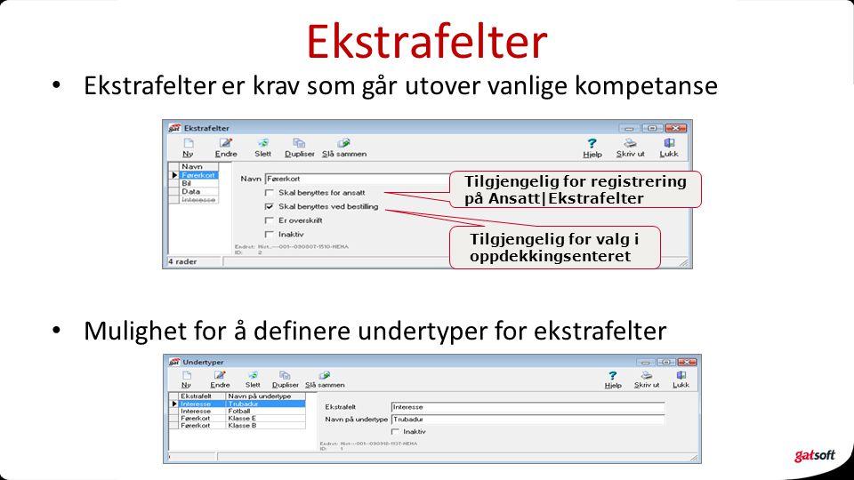 Ekstrafelter Ekstrafelter er krav som går utover vanlige kompetanse Mulighet for å definere undertyper for ekstrafelter Tilgjengelig for registrering på Ansatt|Ekstrafelter Tilgjengelig for valg i oppdekkingsenteret