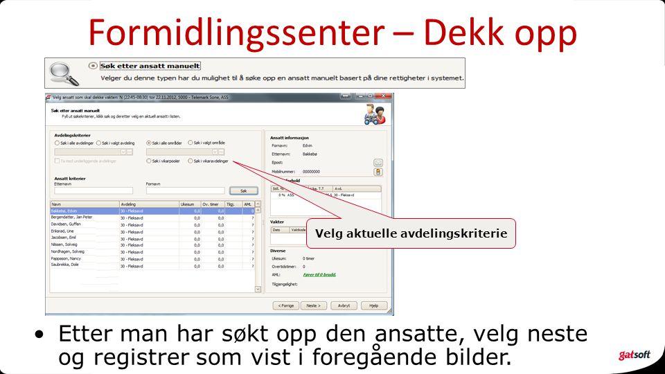 Formidlingssenter – Dekk opp Etter man har søkt opp den ansatte, velg neste og registrer som vist i foregående bilder.
