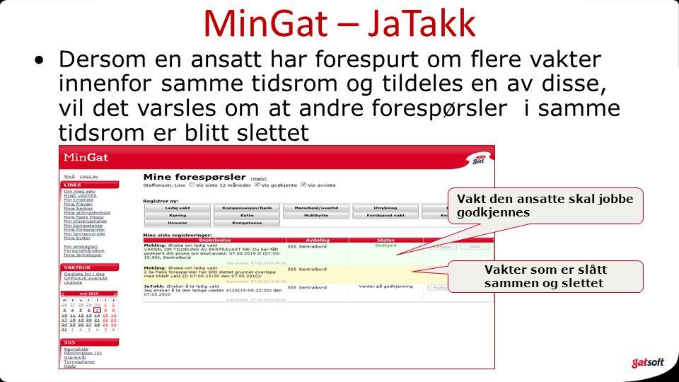 MinGat – JaTakk Dersom en ansatt har forespurt om flere vakter innenfor samme tidsrom og tildeles en av disse, vil det varsles om at andre forespørsle