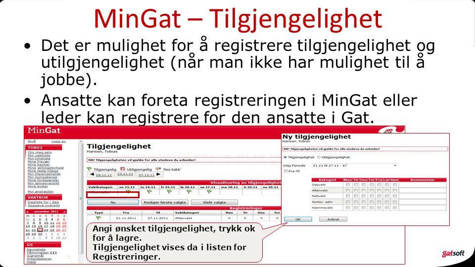 MinGat – Tilgjengelighet Det er mulighet for å registrere tilgjengelighet og utilgjengelighet (når man ikke har mulighet til å jobbe). Ansatte kan for