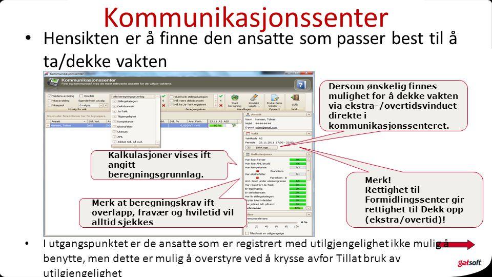 Kommunikasjonssenter I utgangspunktet er de ansatte som er registrert med utilgjengelighet ikke mulig å benytte, men dette er mulig å overstyre ved å krysse avfor Tillat bruk av utilgjengelighet Kalkulasjoner vises ift angitt beregningsgrunnlag.