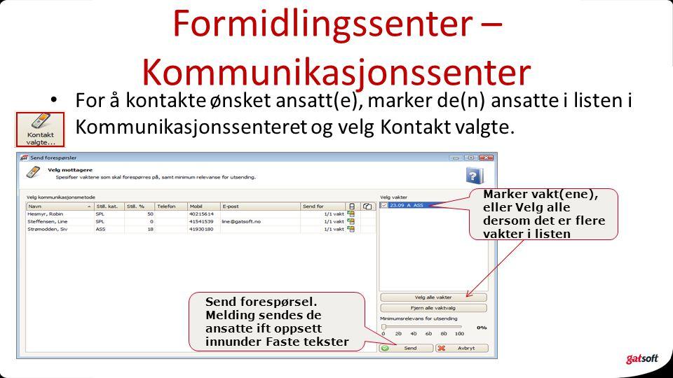 Formidlingssenter – Kommunikasjonssenter For å kontakte ønsket ansatt(e), marker de(n) ansatte i listen i Kommunikasjonssenteret og velg Kontakt valgte.