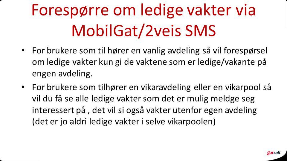 Forespørre om ledige vakter via MobilGat/2veis SMS For brukere som til hører en vanlig avdeling så vil forespørsel om ledige vakter kun gi de vaktene som er ledige/vakante på engen avdeling.