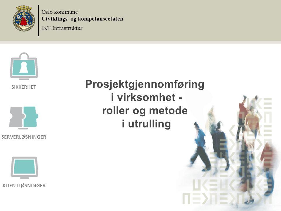 Prosjektgjennomføring i virksomhet - roller og metode i utrulling Oslo kommune Utviklings- og kompetanseetaten IKT Infrastruktur SIKKERHET SERVERLØSNI