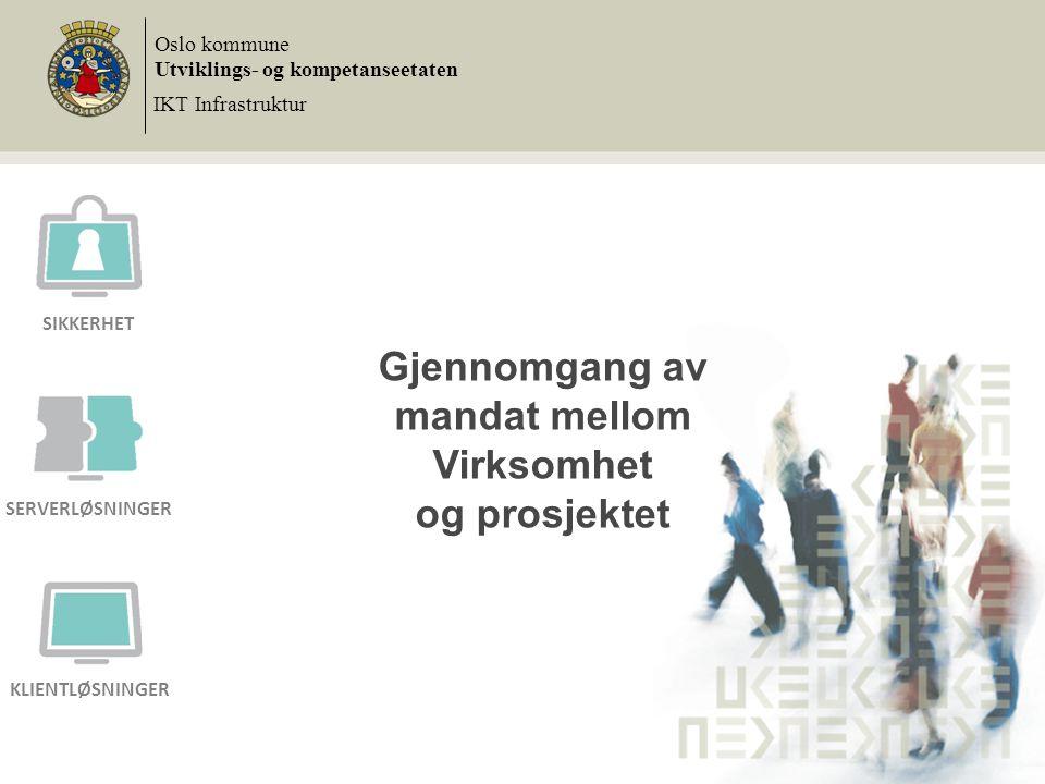 Gjennomgang av mandat mellom Virksomhet og prosjektet Oslo kommune Utviklings- og kompetanseetaten IKT Infrastruktur SIKKERHET SERVERLØSNINGER KLIENTL