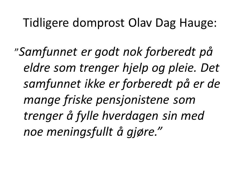 """Tidligere domprost Olav Dag Hauge: """" Samfunnet er godt nok forberedt på eldre som trenger hjelp og pleie. Det samfunnet ikke er forberedt på er de man"""