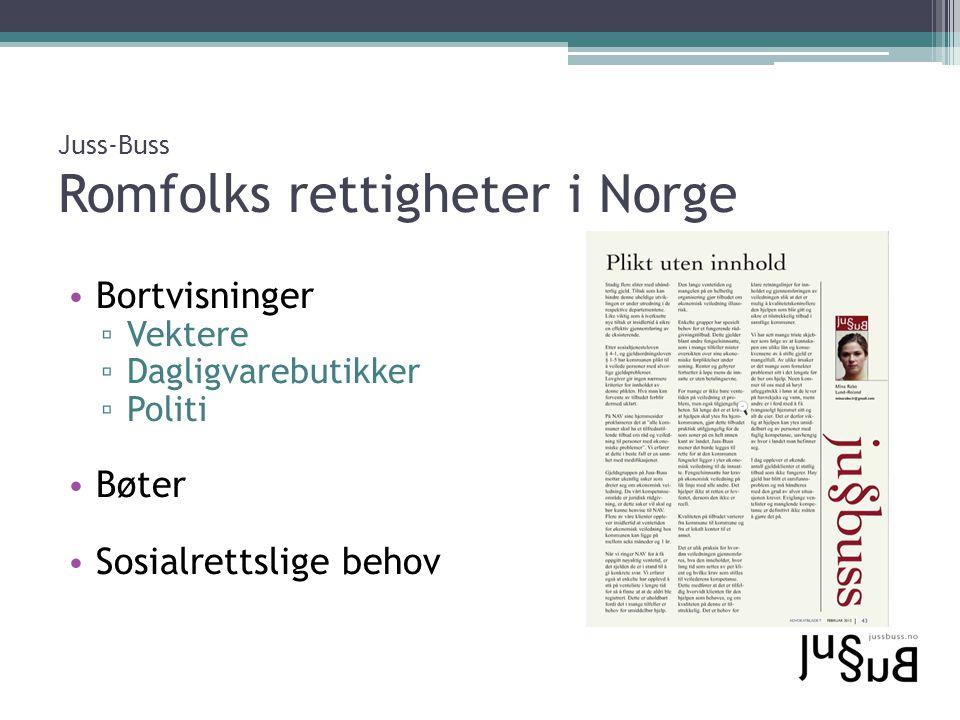 Juss-Buss Romfolks rettigheter i Norge Bortvisninger ▫ Vektere ▫ Dagligvarebutikker ▫ Politi Bøter Sosialrettslige behov