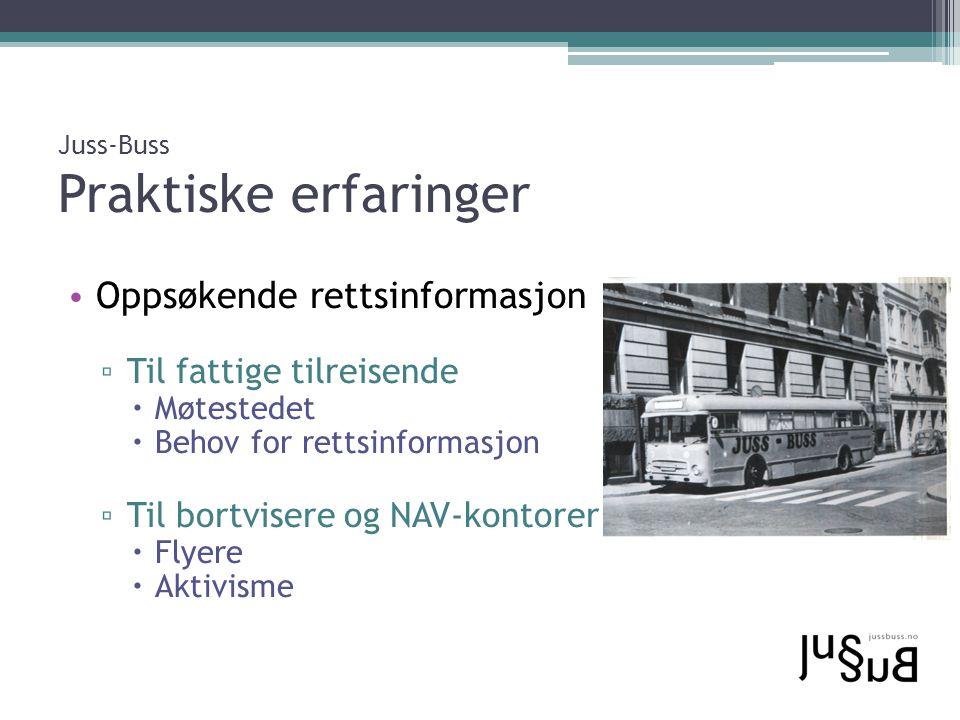 Juss-Buss Praktiske erfaringer Oppsøkende rettsinformasjon ▫ Til fattige tilreisende  Møtestedet  Behov for rettsinformasjon ▫ Til bortvisere og NAV