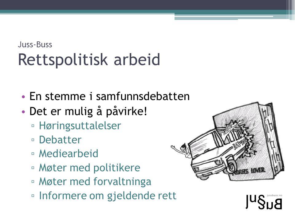 Juss-Buss Rettspolitisk arbeid En stemme i samfunnsdebatten Det er mulig å påvirke! ▫ Høringsuttalelser ▫ Debatter ▫ Mediearbeid ▫ Møter med politiker